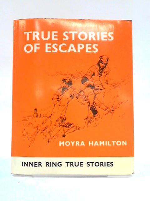Inner Ring True Stories of Escapes By Moyra Hamilton