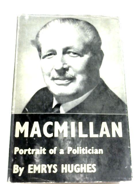 Macmillan: Portrait of a Politician By Emrys Hughes
