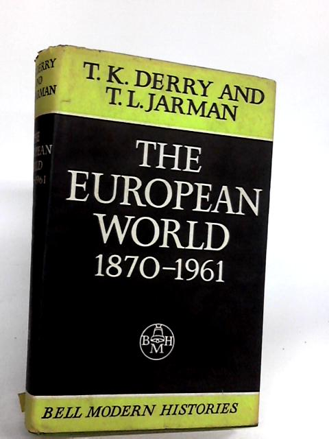 The European World 1870-1961 By T.K. Derry And T.l. Jarman