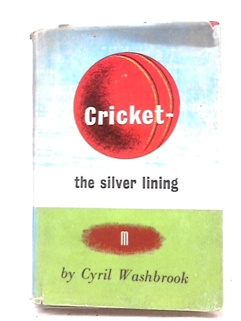 Cricket - The Silver Lining By Cyril Washbrook