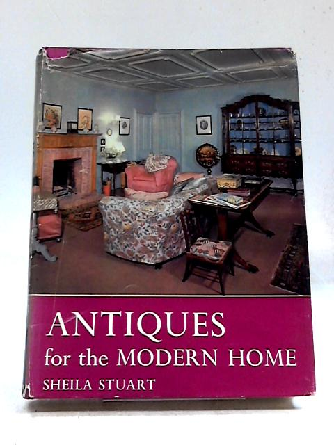 Antiques For The Modern Home By Sheila Stuart