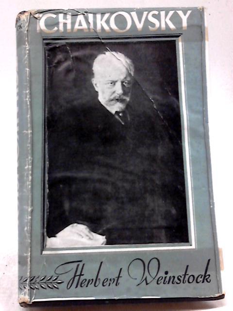 Tchaikovsky by Herbert Weinstock