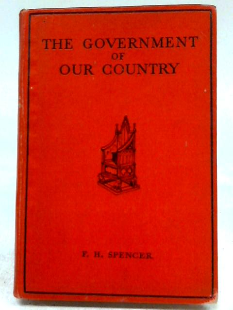 The Government of Our Country By F. H Spencer