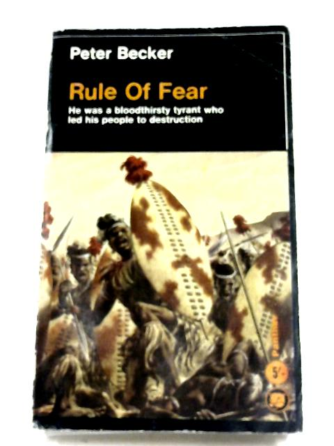 Rule of Fear: The Life and Times of Dingane, King of the Zulu By Peter Becker
