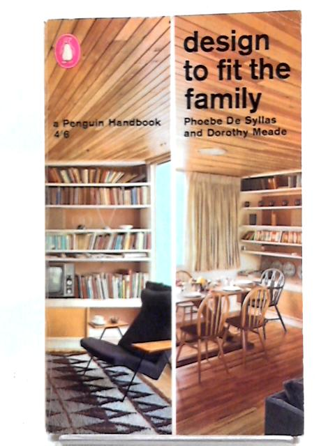Design To Fit The Family (Penguin Handbooks) by Phoebe De Syllas