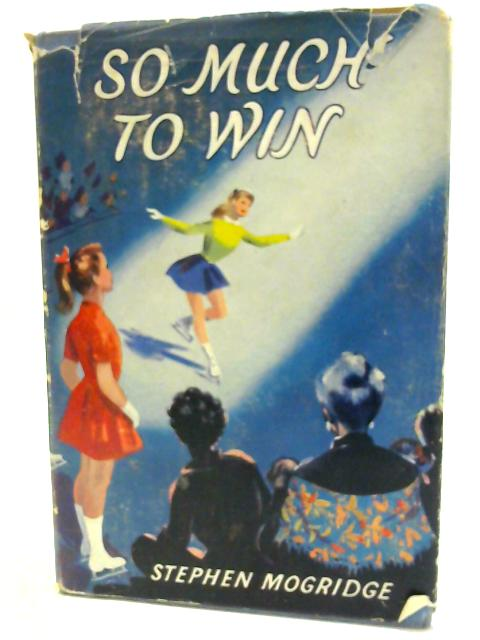 So Much To Win ... Illustrated by Gilbert Dunlop By Stephen Mogridge