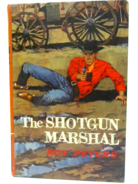 The Shotgun Marshall By Roy Peters