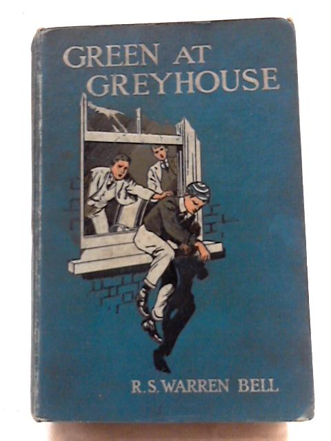 Green At Greyhouse. A Tale of Adventure And Mystery At A Public School, etc By Robert Stanly Warren Bell