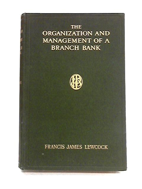 The Organization and Management of a Branch Bank By F.J. Lewcock