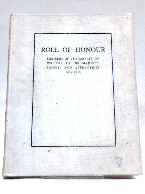 Roll of Honour of Members of the Society of Writers to his Majesty's Signet, and Apprentices 1914-1919 By Unstated
