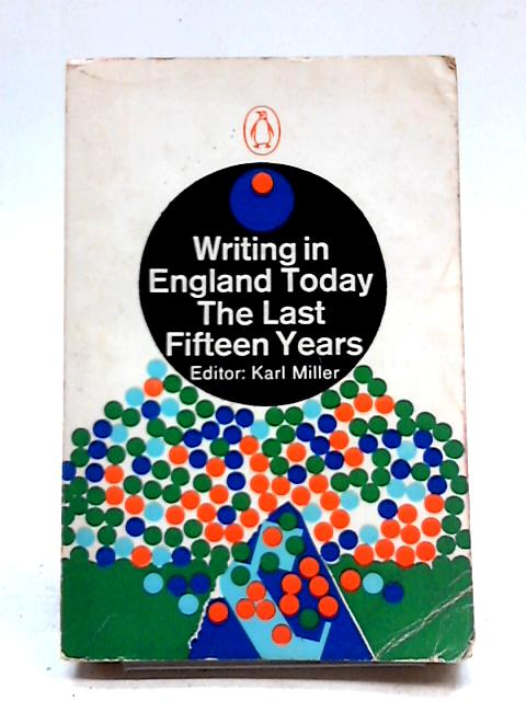 Writing in England Today. The Last Fifteen Years By Karl Miller