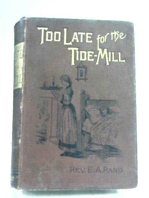 Too Late For The Tide-Mill By Rev. E. A. Rand