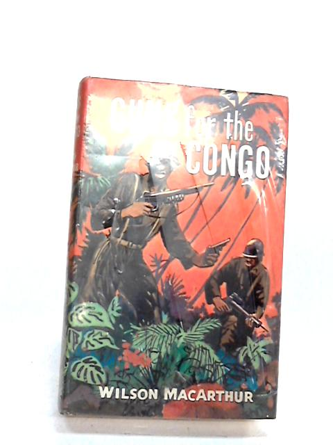 Guns for the Congo: A 'Larry Pearson' story By MacArthur, Wilson