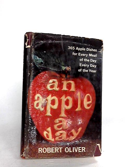 An Apple a Day: 365 Apple Dishes for Every Meal of the Day Every Day of the Year By Oliver, Robert