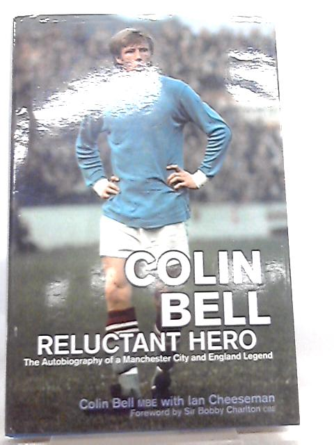 Colin Bell - Reluctant Hero By Sir Bobby Charlton