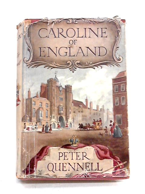 Caroline Of England: An Augustan Portrait By Peter Quennell