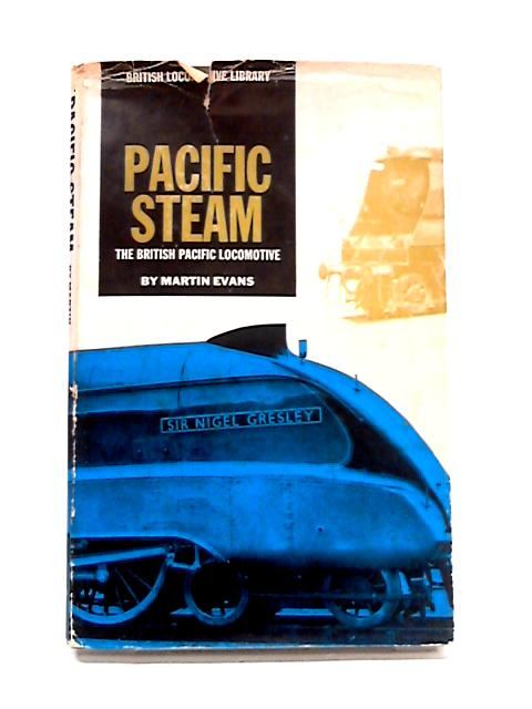 Pacific Steam: The British Pacific Locomotive By Martin Evans