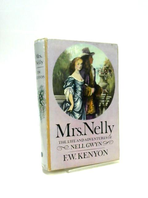 Mrs Nelly The Life and Adventures of Nell Gwyn By F W Kenyon