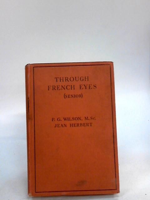 Through French Eyes : Intermediate By Wilson, P G; Herbert, Jean