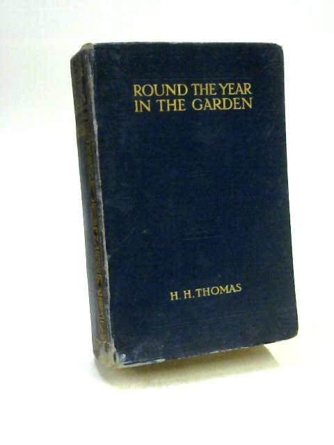 Round the Year in the Garden a descriptive guide to the flowers of the Four Seasons By H H Thomas