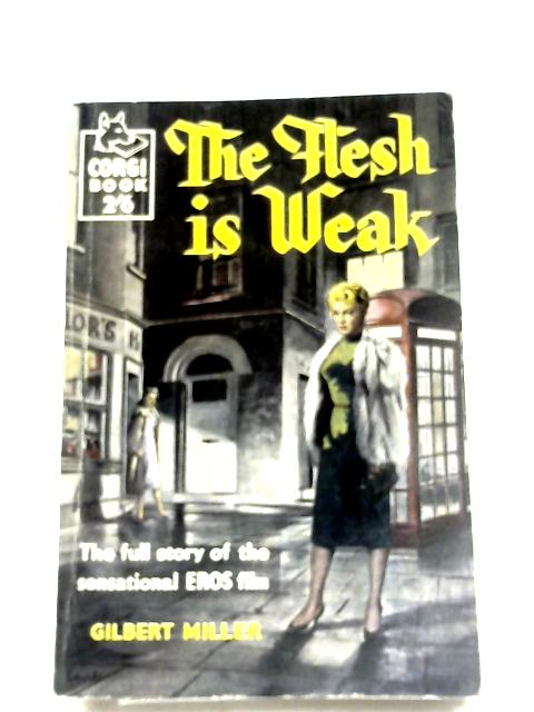 The Flesh Is Weak by Gilbert Miller