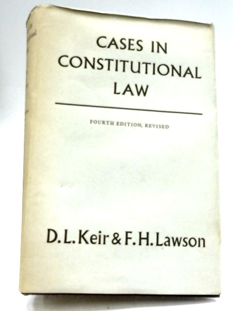 Cases In Constitutional Law By D. L. Keir & F. H. Lawson