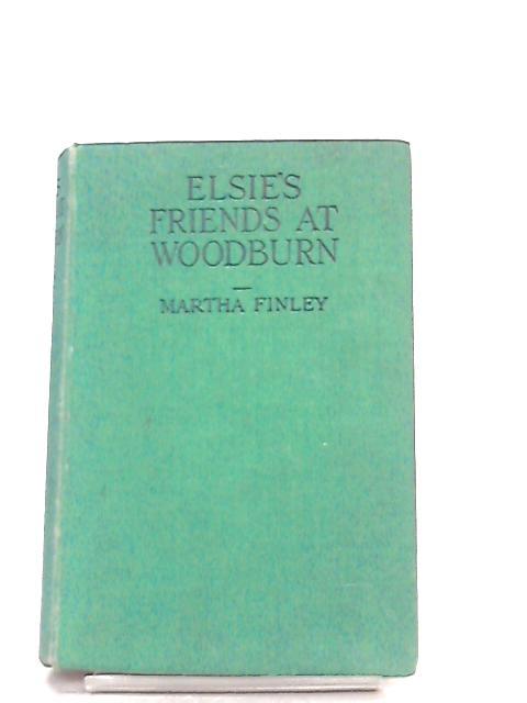 Elsie's Friends at Woodburn By Martha Finley