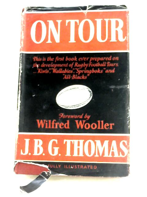 On Tour: The Story of the Rugby Visitors to the British Isles By J. B. G. Thomas