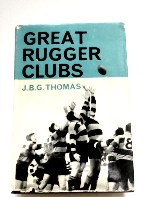 Great Rugger Clubs By J. B. G Thomas
