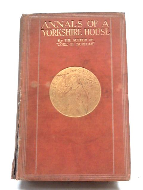 Annals of a Yorkshire House Volume II By A. M. W. Stirling