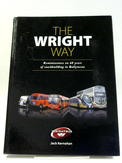 The Wright Way: Reminiscences of 60 Years of Coach Building in Ballymena: 3 By Kernohan, Jack