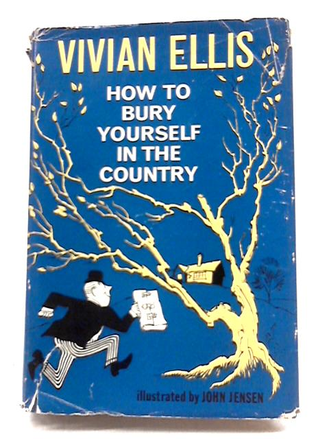 How To Bury Yourself In The Country By Vivian Ellis