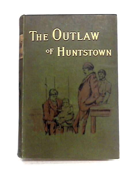 The Outlaw of Huntstown By Anon