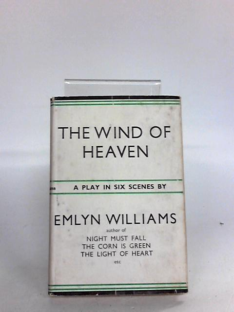 The Wind of Heaven, a Play in Six Scenes By Williams, E
