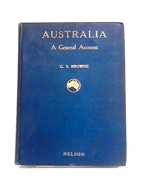 Australia: A General Account By G.S. Browne