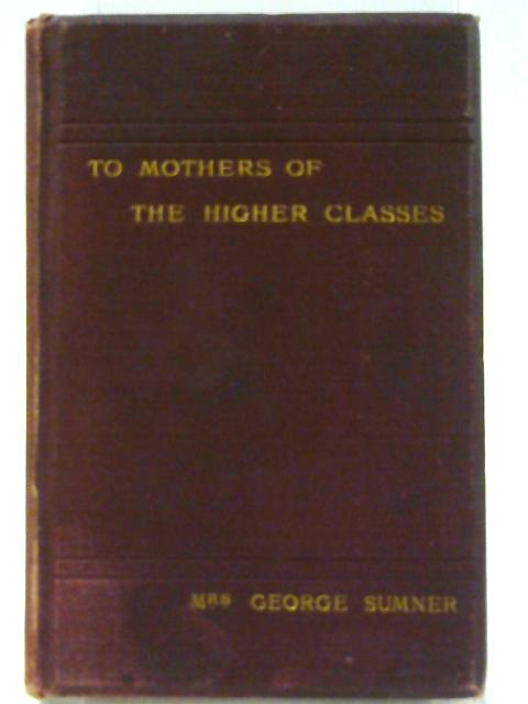 To Mothers of the Higher Classes By Mrs George Sumner