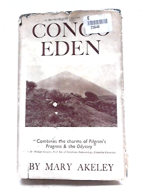 Congo Eden: A Comprehensive Portrayal of The Historical Back Ground And Scientific Aspects of The Great Game Sanctuaries of The Belgian Congo, with ... Region in The Heart of The African continent By Mary Lee Jobe Akeley