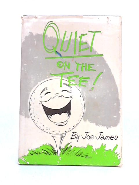 Quiet on the Tee By Joe James