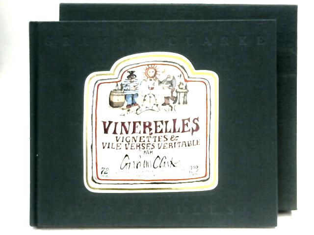 Vinerelles: Vignettes and Vile Verses Veritable By Graham Clarke