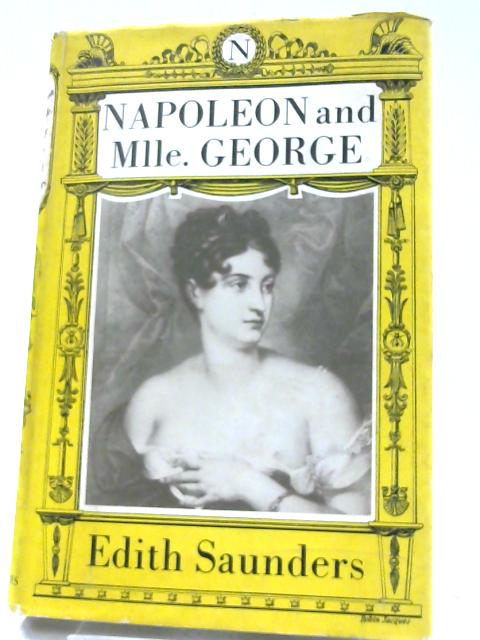 Napoleon and Mlle. George. By Saunders, Edith.