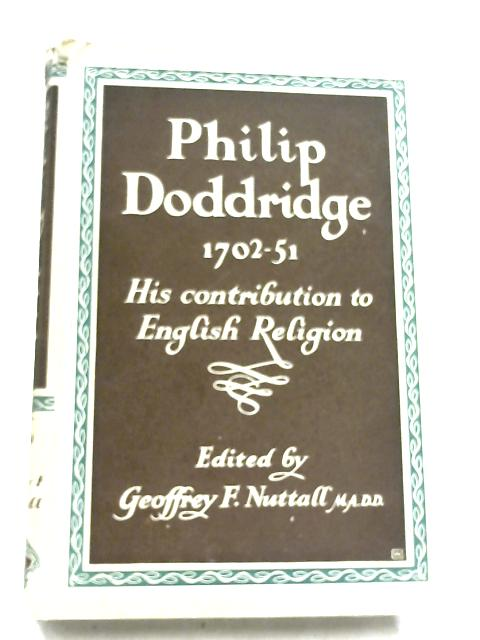 Philip Doddridge, 1702-51 by Geoffrey F. Nuttall
