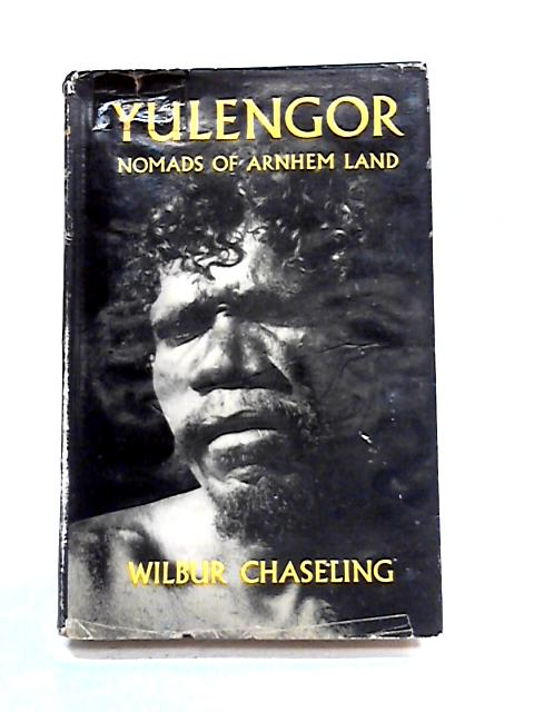Yulengor: Nomads of Arnhem Land By W.S. Chaseling