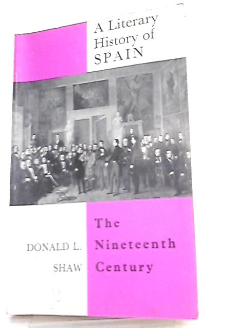 Literary History of Spain, Nineteenth Century By Donald L. Shaw