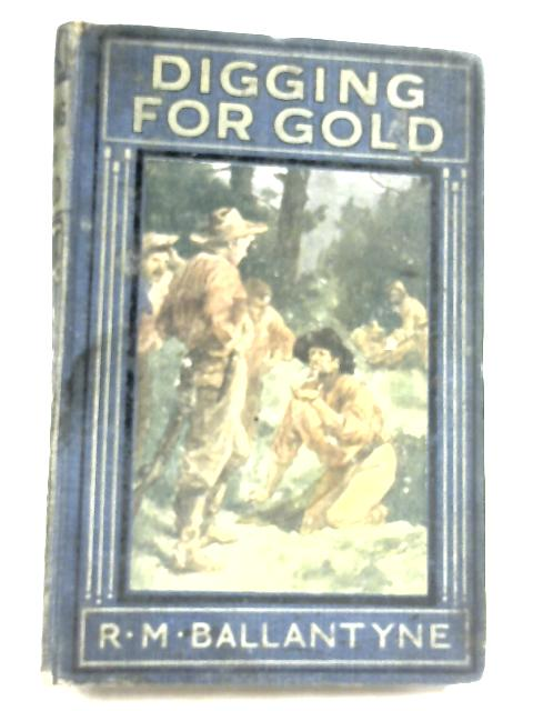 Digging For Gold By R. M. Ballantyne