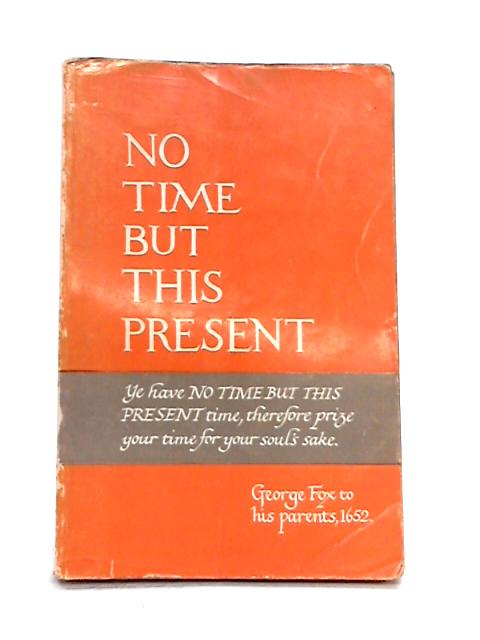 No Time But This Present: Studies Preparatory to the Fourth World Conference of Friends 1967 By Anon