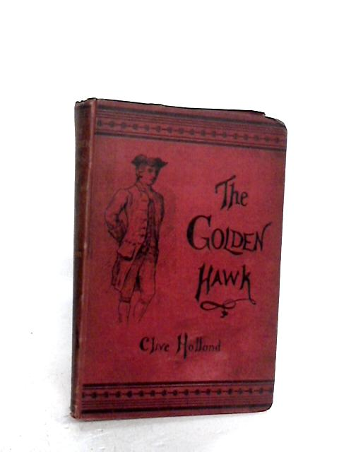 The Golden Hawk or, The Wanderings of John Malcom By Holland, Clive