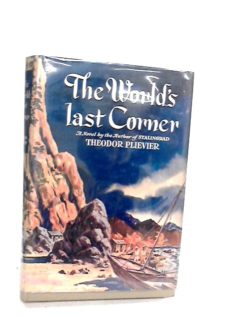 The World's Last Corner (Dust Jacket Included) By Plievier, Theodor