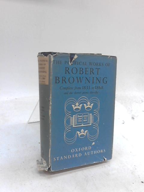 The Poetical Works Of Robert Browning: Complete from 1833 to 1868 and the shorter poems thereafter By Robert Browning