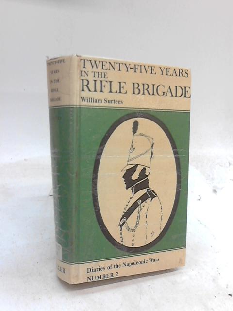 Twenty Five Years in the Rifle Brigade By William Surtees