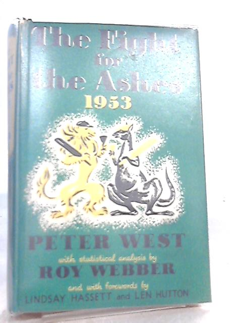 The Fight for the Ashes 1953, A complete account of the Australian tour By Peter West